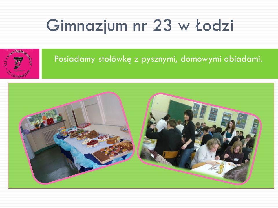 Posiadamy stołówkę z pysznymi, domowymi obiadami. Gimnazjum nr 23 w Łodzi