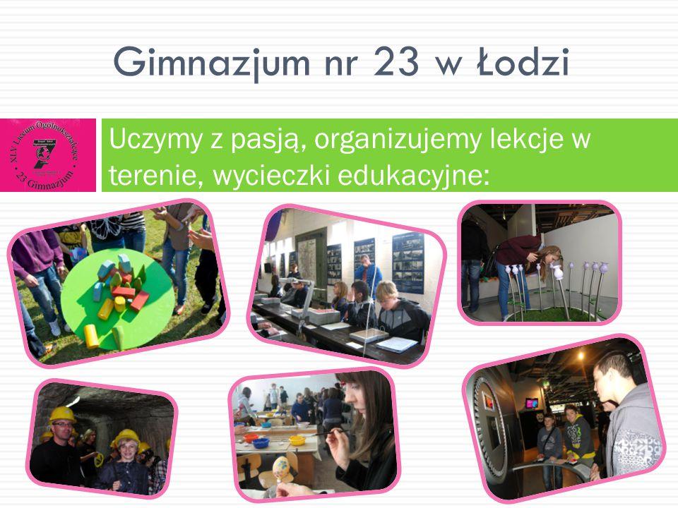 Gimnazjum nr 23 w Łodzi Uczymy z pasją, stosujemy nowoczesne technologie:
