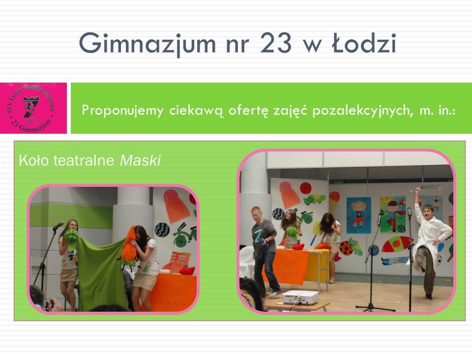 Proponujemy ciekawą ofertę zajęć pozalekcyjnych, m. in.: Gimnazjum nr 23 w Łodzi Koło teatralne Maski
