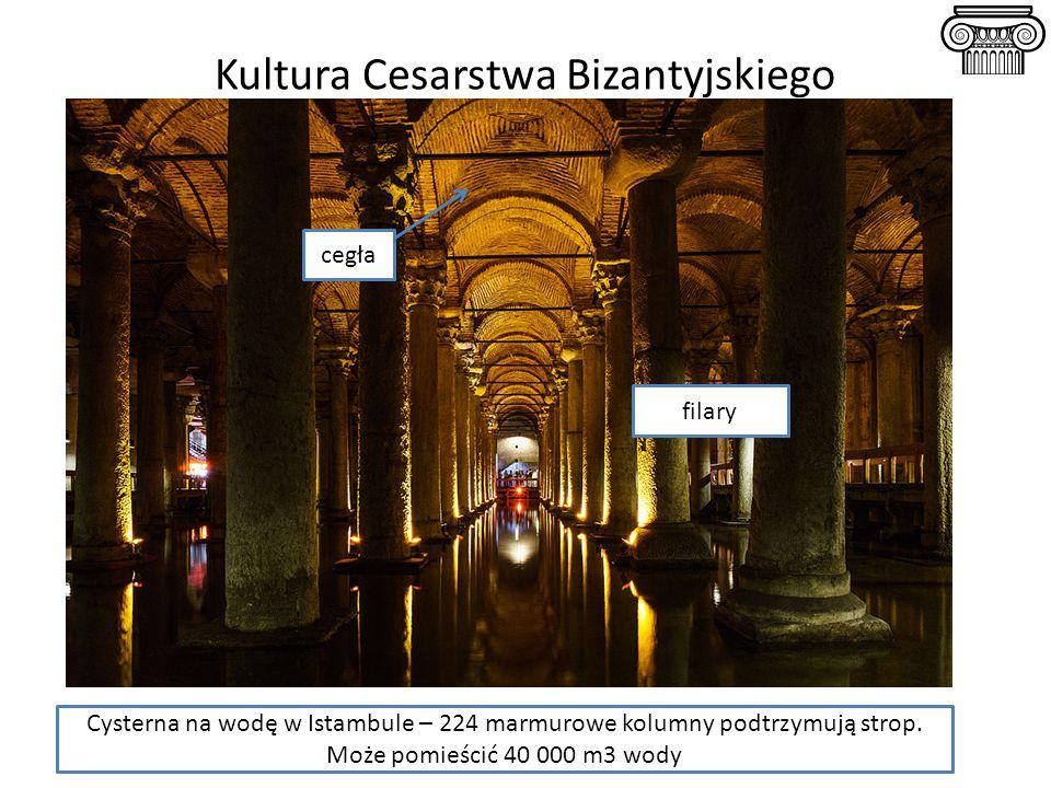 Kultura Cesarstwa Bizantyjskiego Cysterna na wodę w Istambule – 224 marmurowe kolumny podtrzymują strop. Może pomieścić 40 000 m3 wody filary cegła