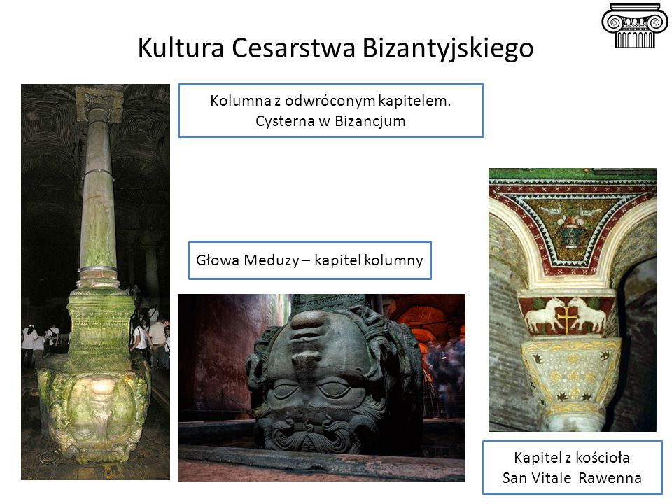 Kultura Cesarstwa Bizantyjskiego Głowa Meduzy – kapitel kolumny Kolumna z odwróconym kapitelem. Cysterna w Bizancjum Kapitel z kościoła San Vitale Raw