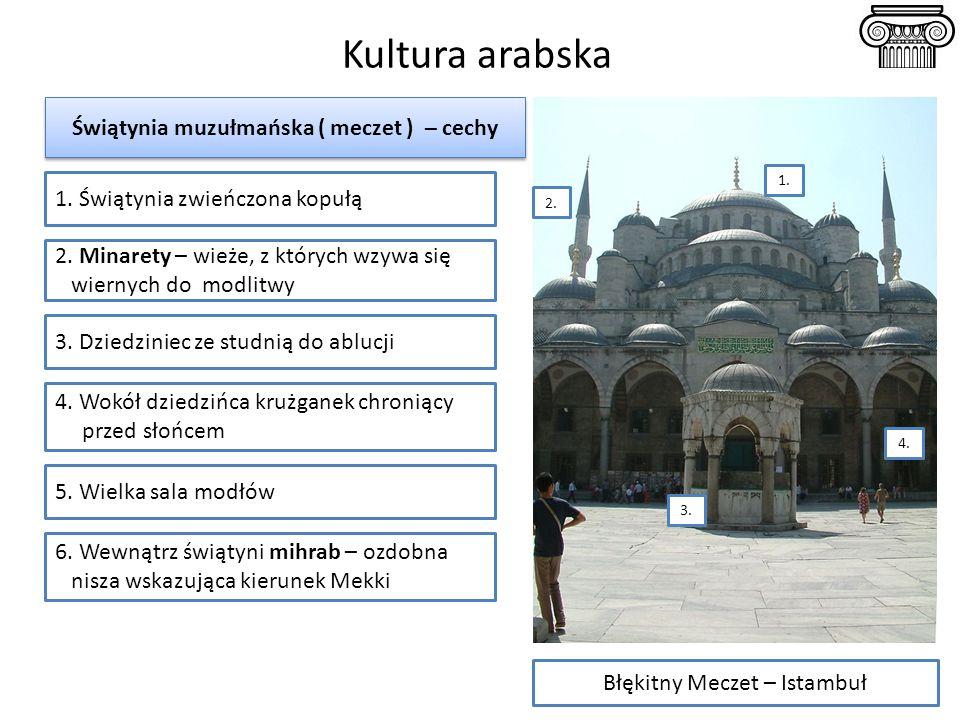 Kultura arabska Świątynia muzułmańska ( meczet ) – cechy 2. Minarety – wieże, z których wzywa się wiernych do modlitwy 3. Dziedziniec ze studnią do ab