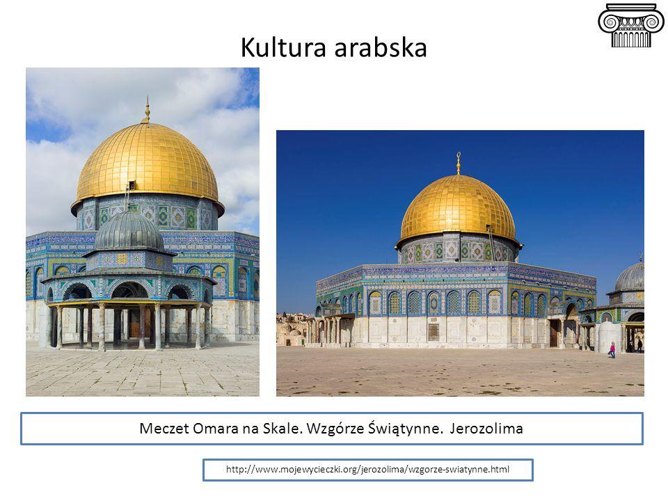 Kultura arabska http://www.mojewycieczki.org/jerozolima/wzgorze-swiatynne.html Meczet Omara na Skale. Wzgórze Świątynne. Jerozolima