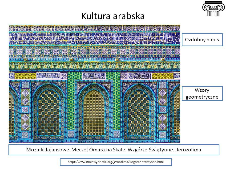 Kultura arabska http://www.mojewycieczki.org/jerozolima/wzgorze-swiatynne.html Mozaiki fajansowe. Meczet Omara na Skale. Wzgórze Świątynne. Jerozolima