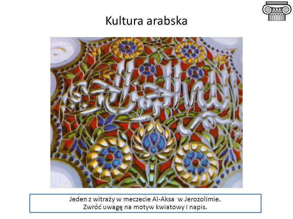 Kultura arabska Jeden z witraży w meczecie Al-Aksa w Jerozolimie. Zwróć uwagę na motyw kwiatowy i napis.