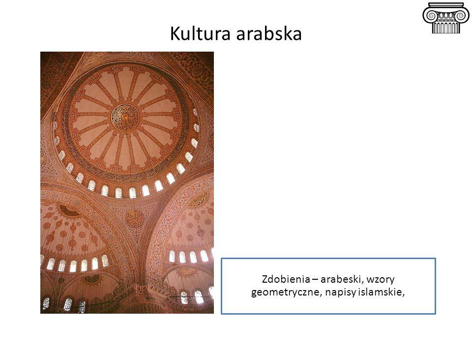 Kultura arabska Zdobienia – arabeski, wzory geometryczne, napisy islamskie,