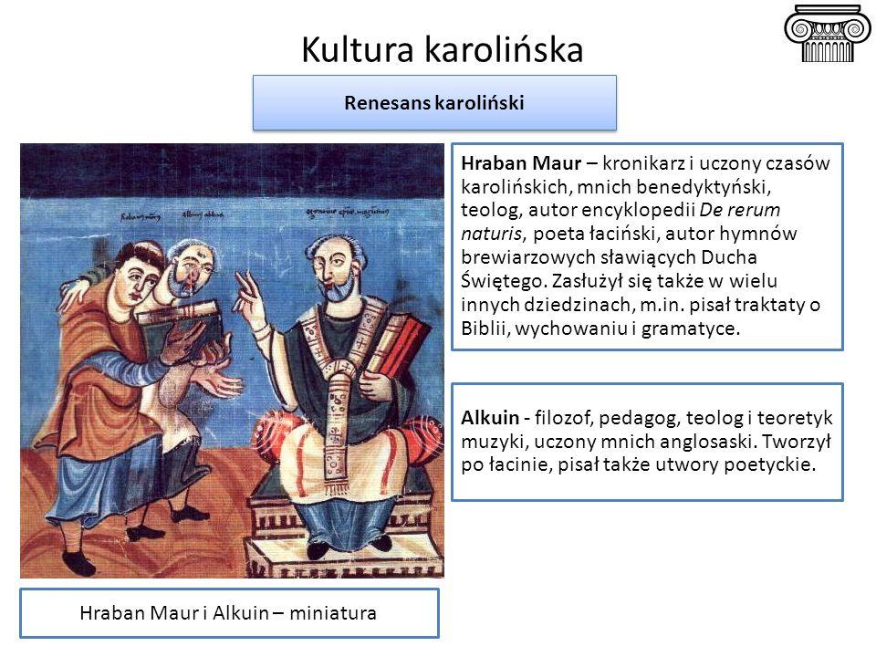 Kultura karolińska Hraban Maur i Alkuin – miniatura Hraban Maur – kronikarz i uczony czasów karolińskich, mnich benedyktyński, teolog, autor encyklope