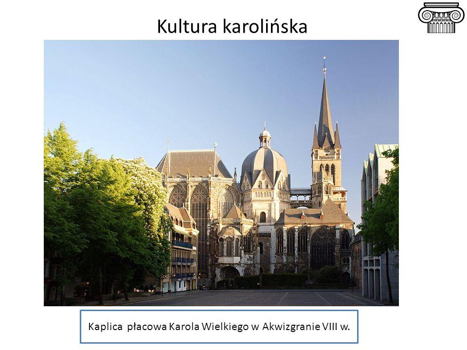 Kultura karolińska Kaplica płacowa Karola Wielkiego w Akwizgranie VIII w.
