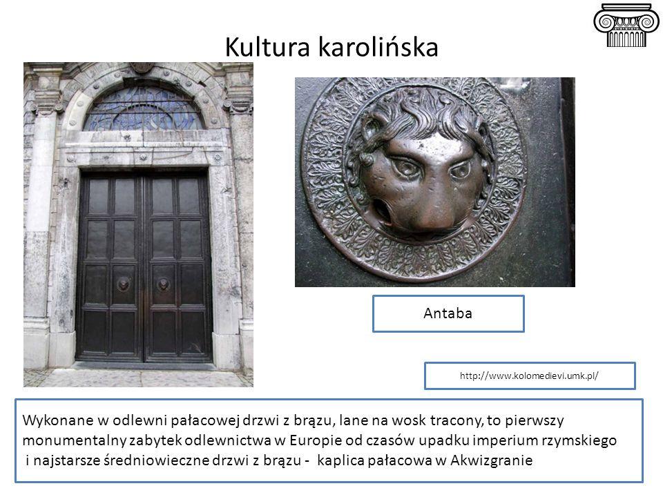 Kultura karolińska Wykonane w odlewni pałacowej drzwi z brązu, lane na wosk tracony, to pierwszy monumentalny zabytek odlewnictwa w Europie od czasów