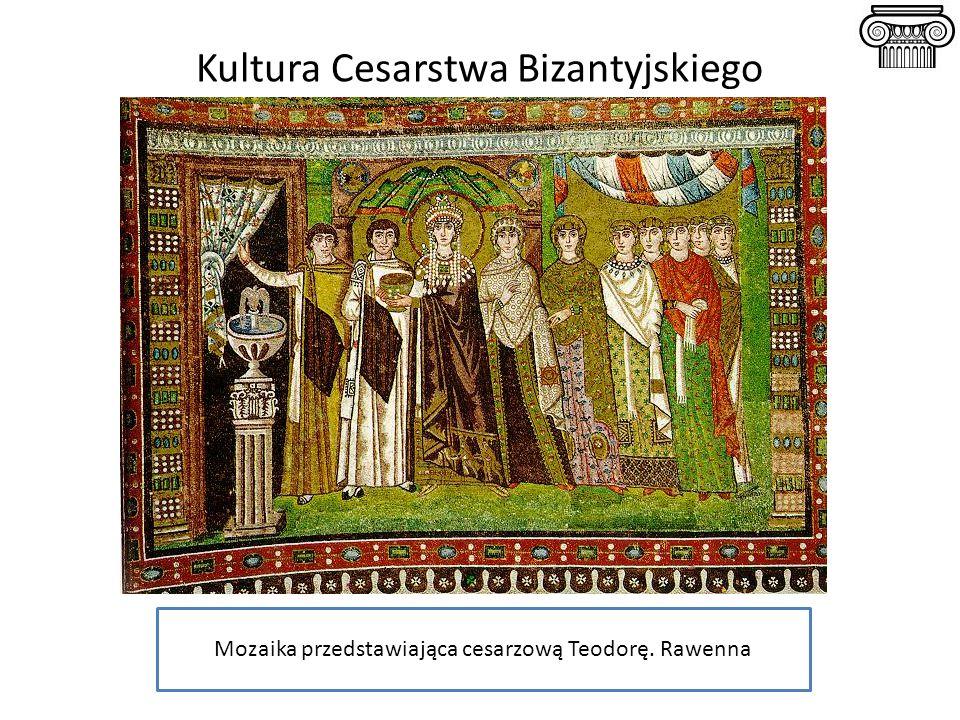 Kultura Cesarstwa Bizantyjskiego Mozaika przedstawiająca cesarzową Teodorę. Rawenna
