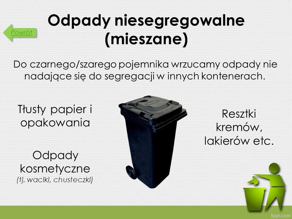 Powrót Odpady niesegregowalne (mieszane) Do czarnego/szarego pojemnika wrzucamy odpady nie nadające się do segregacji w innych kontenerach.