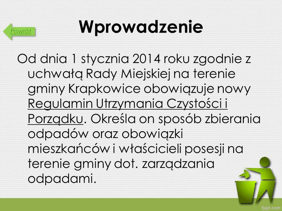 Powrót Wprowadzenie Od dnia 1 stycznia 2014 roku zgodnie z uchwałą Rady Miejskiej na terenie gminy Krapkowice obowiązuje nowy Regulamin Utrzymania Czystości i Porządku.