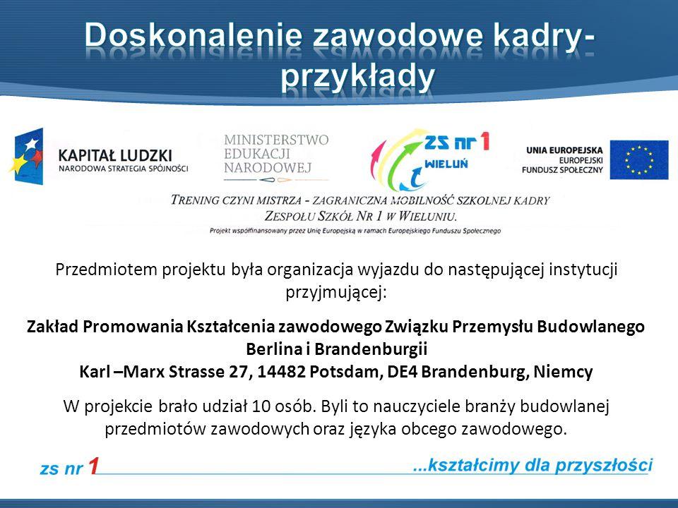 Przedmiotem projektu była organizacja wyjazdu do następującej instytucji przyjmującej: Zakład Promowania Kształcenia zawodowego Związku Przemysłu Budo