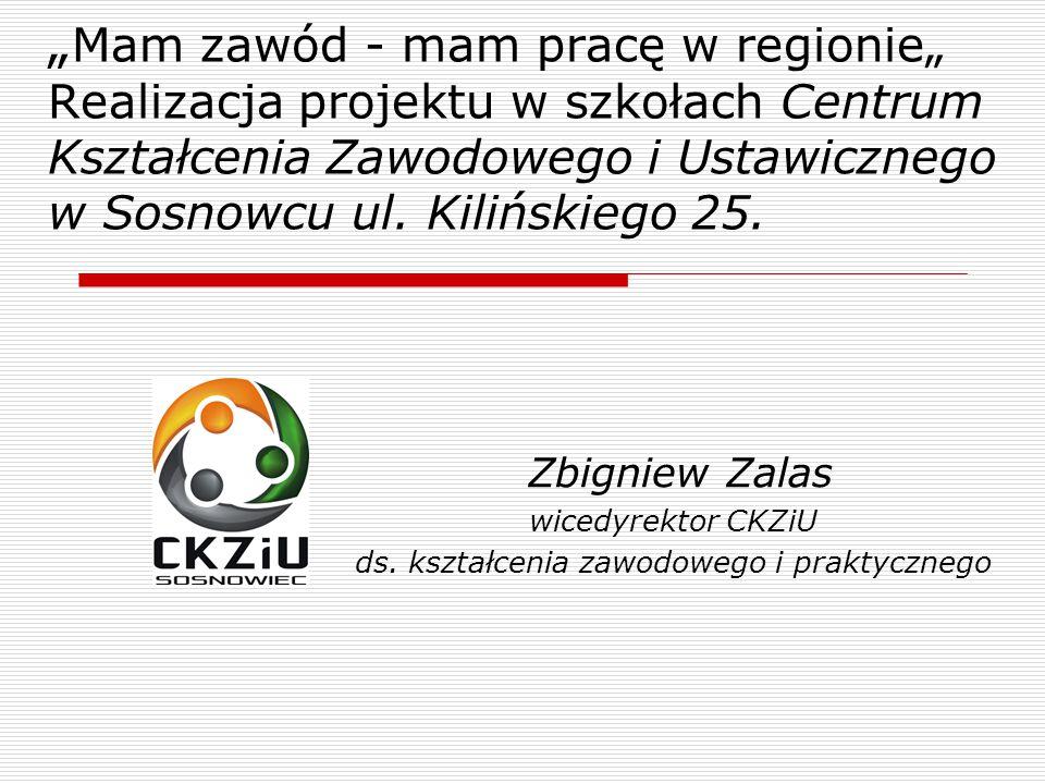 """"""" Mam zawód - mam pracę w regionie"""" Realizacja projektu w szkołach Centrum Kształcenia Zawodowego i Ustawicznego w Sosnowcu ul."""
