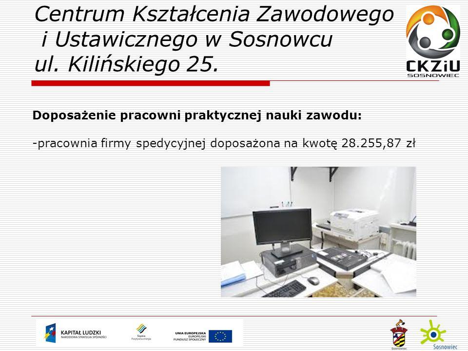 Doposażenie pracowni praktycznej nauki zawodu: -pracownia firmy spedycyjnej doposażona na kwotę 28.255,87 zł Centrum Kształcenia Zawodowego i Ustawicznego w Sosnowcu ul.