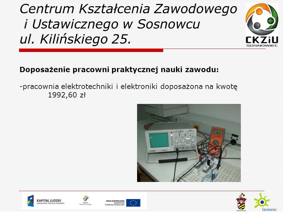 Doposażenie pracowni praktycznej nauki zawodu: -pracownia elektrotechniki i elektroniki doposażona na kwotę 1992,60 zł Centrum Kształcenia Zawodowego i Ustawicznego w Sosnowcu ul.