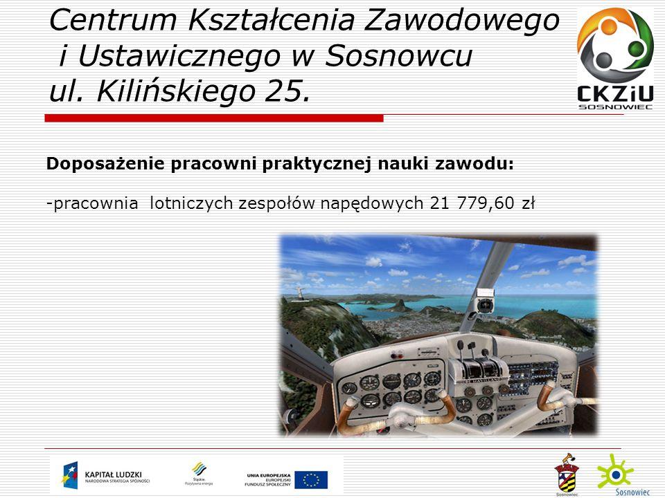 Doposażenie pracowni praktycznej nauki zawodu: -pracownia lotniczych zespołów napędowych 21 779,60 zł Centrum Kształcenia Zawodowego i Ustawicznego w Sosnowcu ul.