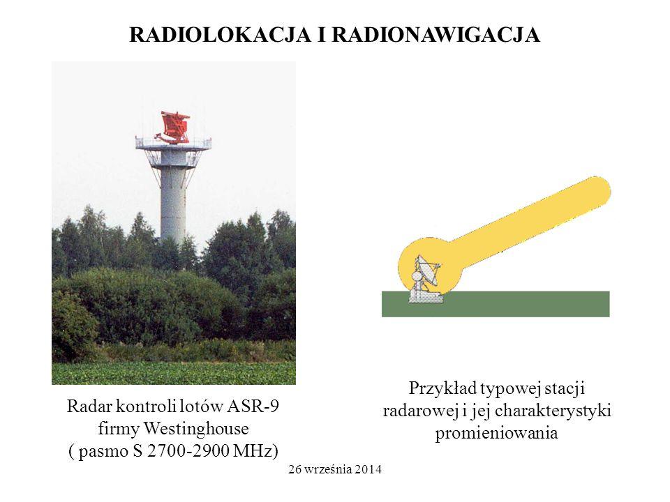 26 września 2014 RADIOLOKACJA I RADIONAWIGACJA Przykład typowej stacji radarowej i jej charakterystyki promieniowania Radar kontroli lotów ASR-9 firmy Westinghouse ( pasmo S 2700-2900 MHz)