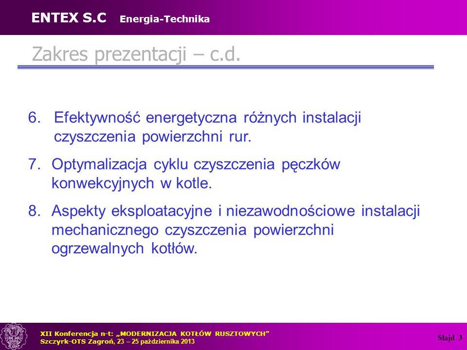 """Slajd 4 Stosowane instalacje do czyszczenia powierzchni rur w kotłach rusztowych  instalacje mechanicznego czyszczenia konwekcyjnych pęczków kotła;  instalacje z parowymi zdmuchiwaczami popiołu;  instalacje usuwania popiołów za pomocą fali akustycznej; ENTEX S.C Energia-Technika XII Konferencja n-t: """"MODERNIZACJA KOTŁÓW RUSZTOWYCH Szczyrk-OTS Zagroń, 23 – 25 października 2013"""