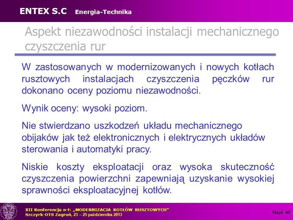 """Slajd 41 Podsumowanie ENTEX S.C Energia-Technika XII Konferencja n-t: """"MODERNIZACJA KOTŁÓW RUSZTOWYCH Szczyrk-OTS Zagroń, 23 – 25 października 2013 W modernizowanych i nowych kotłach rusztowych niezbędne jest zastosowanie skutecznej instalacji czyszczenia powierzchni ogrzewalnych."""