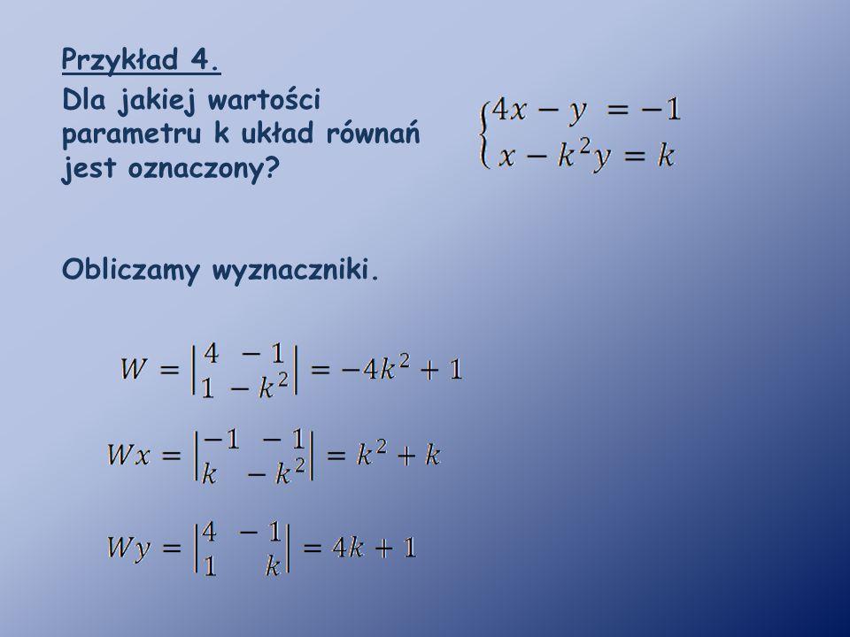 Przykład 4. Dla jakiej wartości parametru k układ równań jest oznaczony? Obliczamy wyznaczniki.