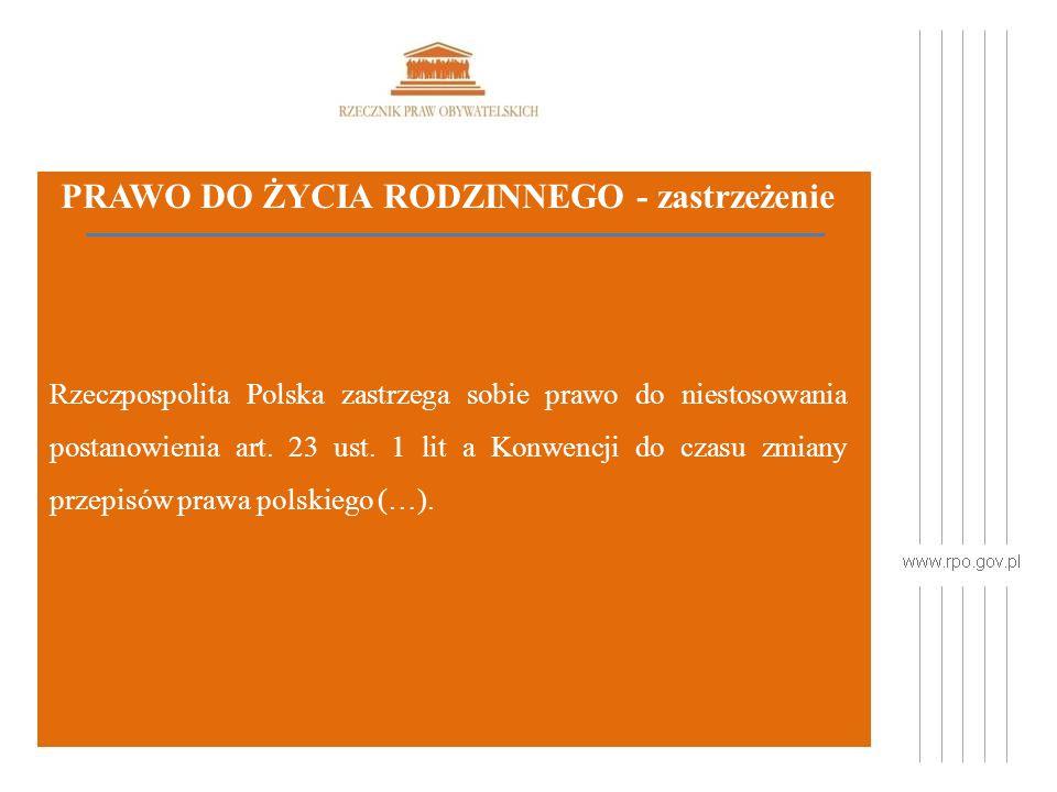 PRAWO DO ŻYCIA RODZINNEGO - zastrzeżenie Rzeczpospolita Polska zastrzega sobie prawo do niestosowania postanowienia art.