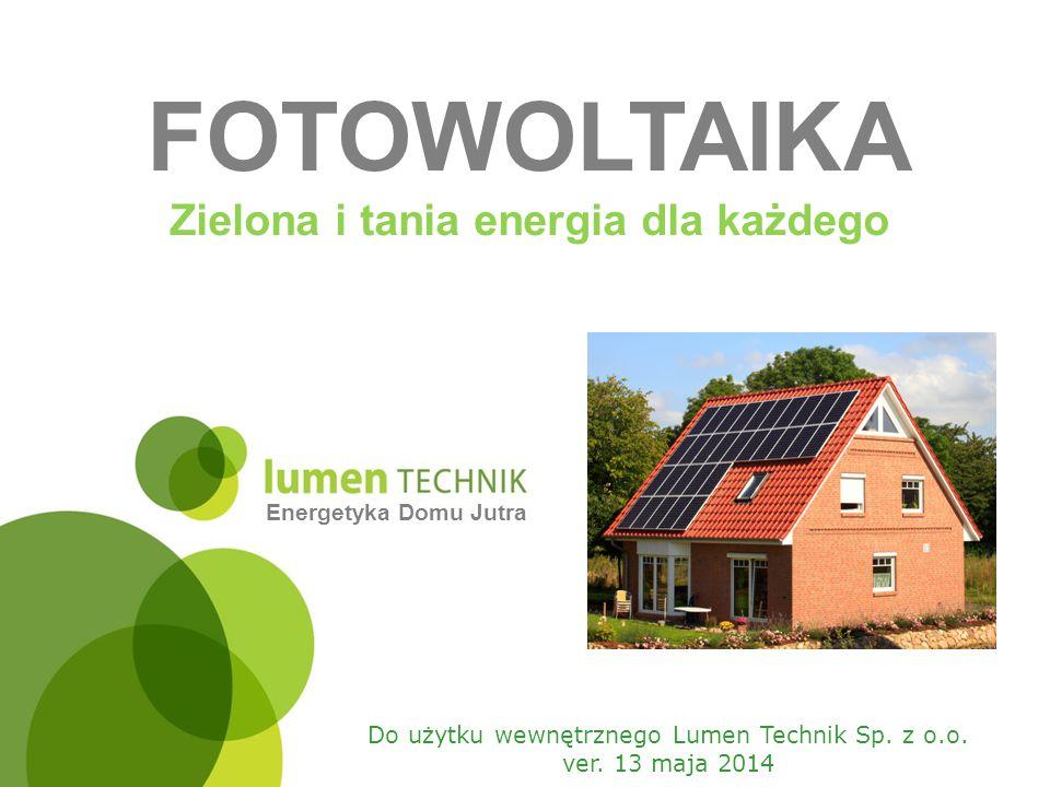 Strona 1 FOTOWOLTAIKA Zielona i tania energia dla każdego Energetyka Domu Jutra Do użytku wewnętrznego Lumen Technik Sp. z o.o. ver. 13 maja 2014