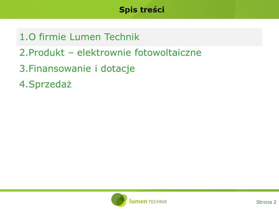 Strona 2 Spis treści 1.O firmie Lumen Technik 2.Produkt – elektrownie fotowoltaiczne 3.Finansowanie i dotacje 4.Sprzedaż