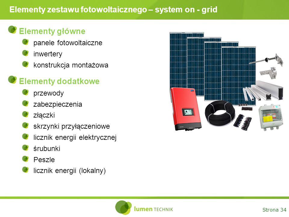 Strona 34 Elementy zestawu fotowoltaicznego – system on - grid Elementy główne panele fotowoltaiczne inwertery konstrukcja montażowa Elementy dodatkow