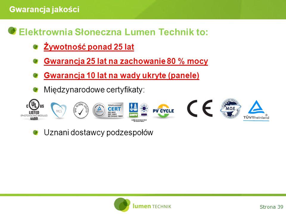 Strona 39 Gwarancja jakości Elektrownia Słoneczna Lumen Technik to: Żywotność ponad 25 lat Gwarancja 25 lat na zachowanie 80 % mocy Gwarancja 10 lat n