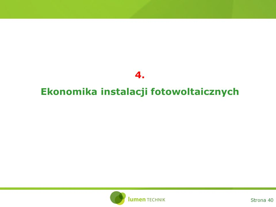 Strona 40 4. Ekonomika instalacji fotowoltaicznych