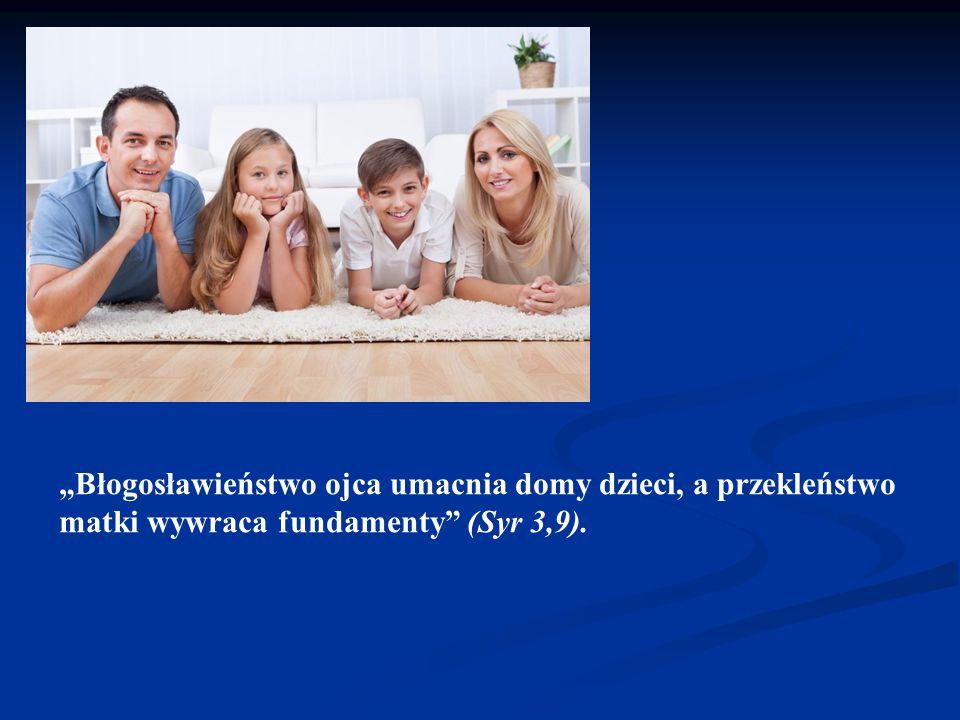 """""""Błogosławieństwo ojca umacnia domy dzieci, a przekleństwo matki wywraca fundamenty (Syr 3,9)."""
