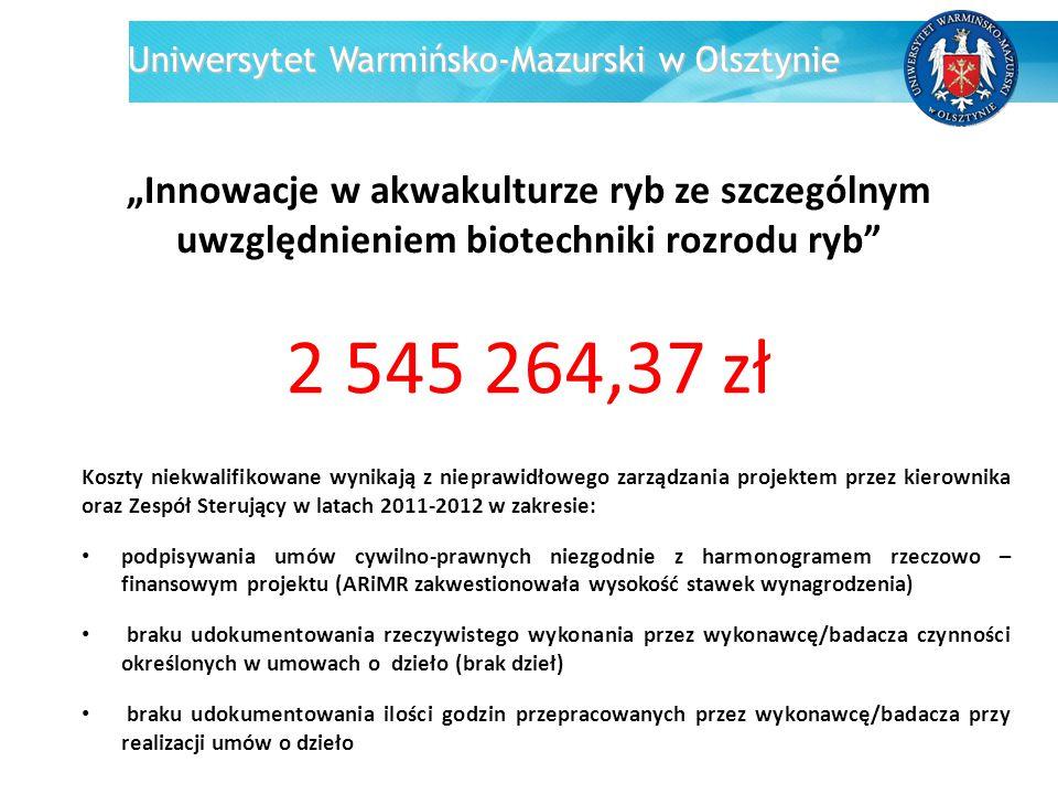 """Uniwersytet Warmińsko-Mazurski w Olsztynie """"Innowacje w akwakulturze ryb ze szczególnym uwzględnieniem biotechniki rozrodu ryb"""" 2 545 264,37 zł Koszty"""