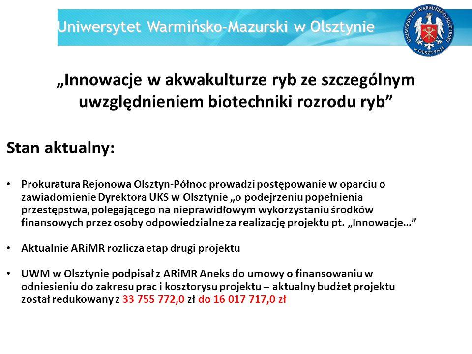 """Uniwersytet Warmińsko-Mazurski w Olsztynie """"Innowacje w akwakulturze ryb ze szczególnym uwzględnieniem biotechniki rozrodu ryb"""" Stan aktualny: Prokura"""