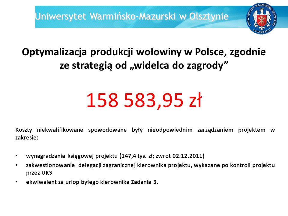 Uniwersytet Warmińsko-Mazurski w Olsztynie Testowanie technologii produkcji pstrąga stosowanych w Polsce w świetle rozporządzenia komisji (WE) nr 710/2009 98 075,95zł Koszty niekwalifikowane spowodowane były nieodpowiednim zarządzaniem projektem w zakresie przeprowadzonych postępowań o udzielenie zamówień publicznych (2011-2012).