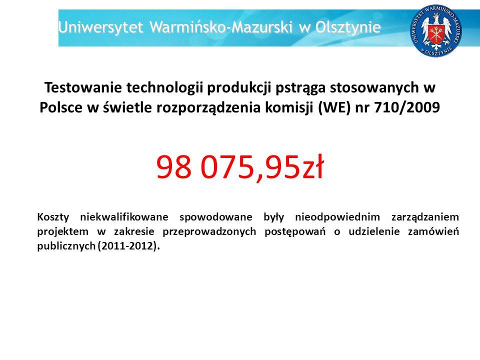 Uniwersytet Warmińsko-Mazurski w Olsztynie Modelowe kompleksy agroenergetyczne jako przykład kogeneracji rozproszonej opartej na lokalnych i odnawialnych źródłach energii 24 202,32zł Koszty niekwalifikowane: zwrot podatku VAT za 2010 i 2011 rok (10 109,07 zł) wydatek niekwalifikowany wynikający z ustaleń UKS w 2011 r.