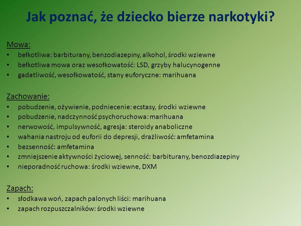 Jak poznać, że dziecko bierze narkotyki? Mowa: bełkotliwa: barbiturany, benzodiazepiny, alkohol, środki wziewne bełkotliwa mowa oraz wesołkowatość: LS