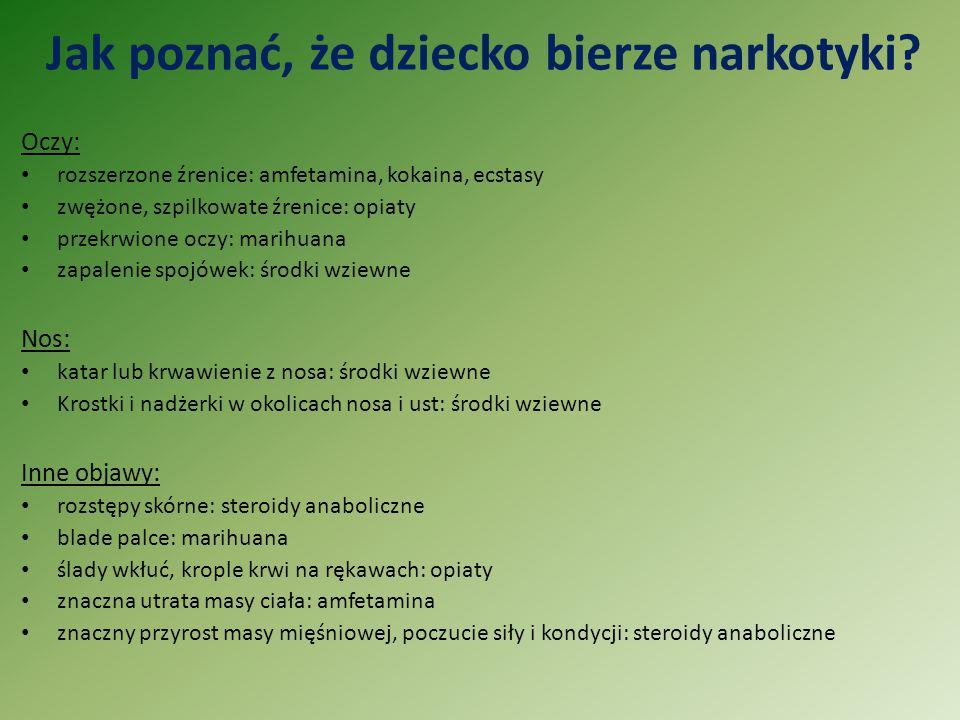 Jak poznać, że dziecko bierze narkotyki? Oczy: rozszerzone źrenice: amfetamina, kokaina, ecstasy zwężone, szpilkowate źrenice: opiaty przekrwione oczy