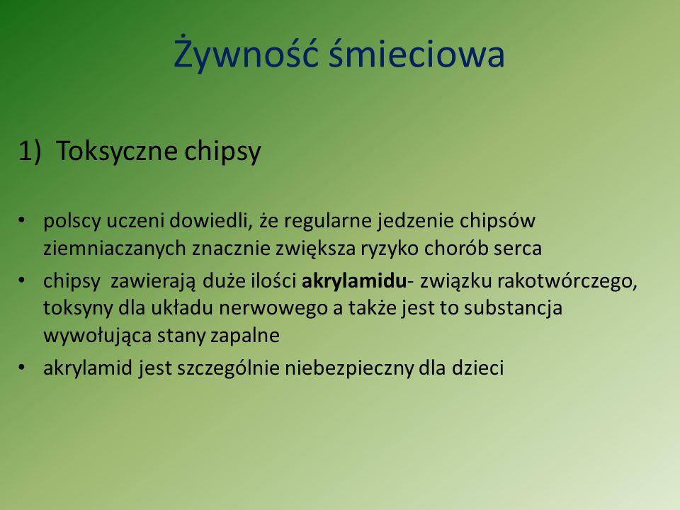 Żywność śmieciowa 1)Toksyczne chipsy polscy uczeni dowiedli, że regularne jedzenie chipsów ziemniaczanych znacznie zwiększa ryzyko chorób serca chipsy