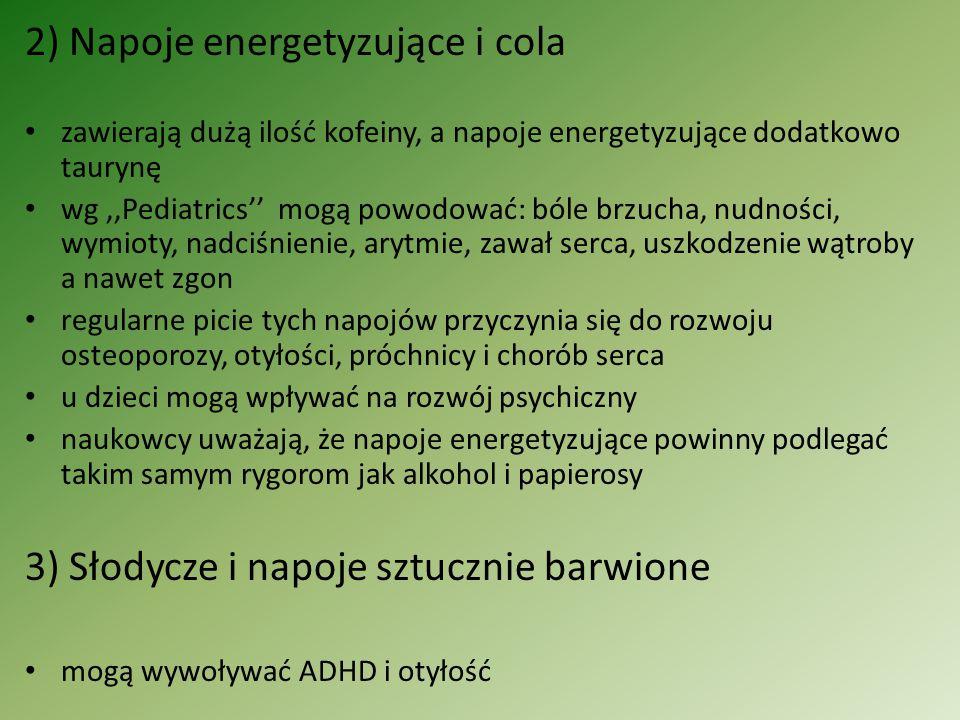 2) Napoje energetyzujące i cola zawierają dużą ilość kofeiny, a napoje energetyzujące dodatkowo taurynę wg,,Pediatrics'' mogą powodować: bóle brzucha,