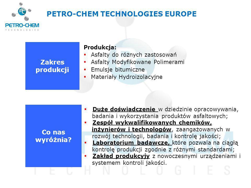 Zakres produkcji Co nas wyróżnia? PETRO-CHEM TECHNOLOGIES EUROPE Produkcja:  Asfalty do różnych zastosowań  Asfalty Modyfikowane Polimerami  Emulsj