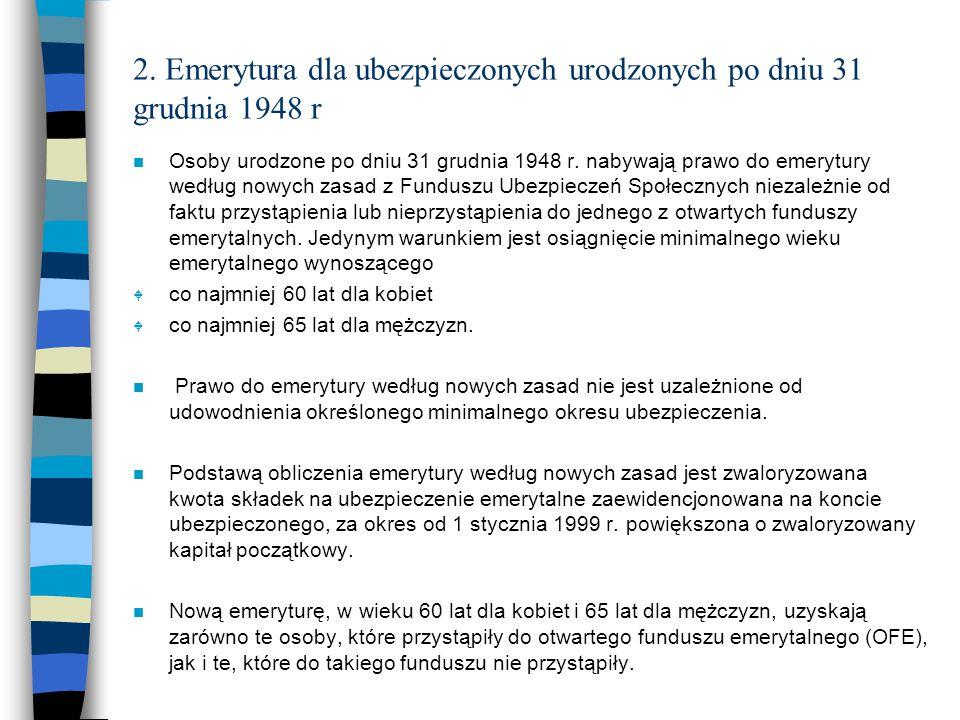 2. Emerytura dla ubezpieczonych urodzonych po dniu 31 grudnia 1948 r n Osoby urodzone po dniu 31 grudnia 1948 r. nabywają prawo do emerytury według no