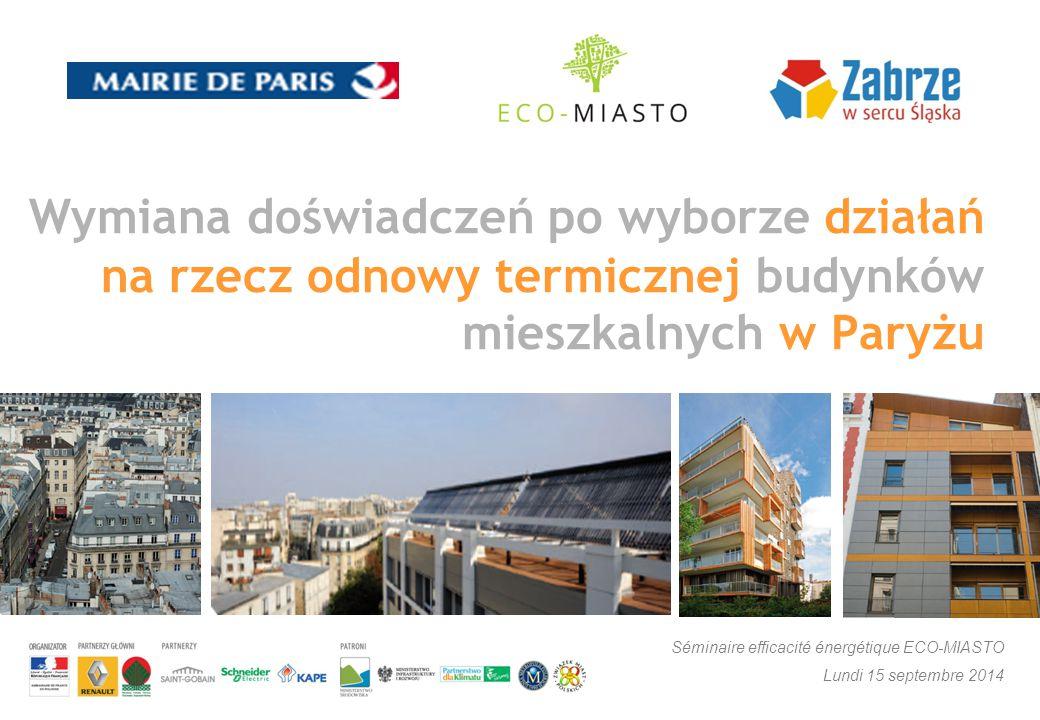 Wymiana doświadczeń po wyborze działań na rzecz odnowy termicznej budynków mieszkalnych w Paryżu Séminaire efficacité énergétique ECO-MIASTO Lundi 15