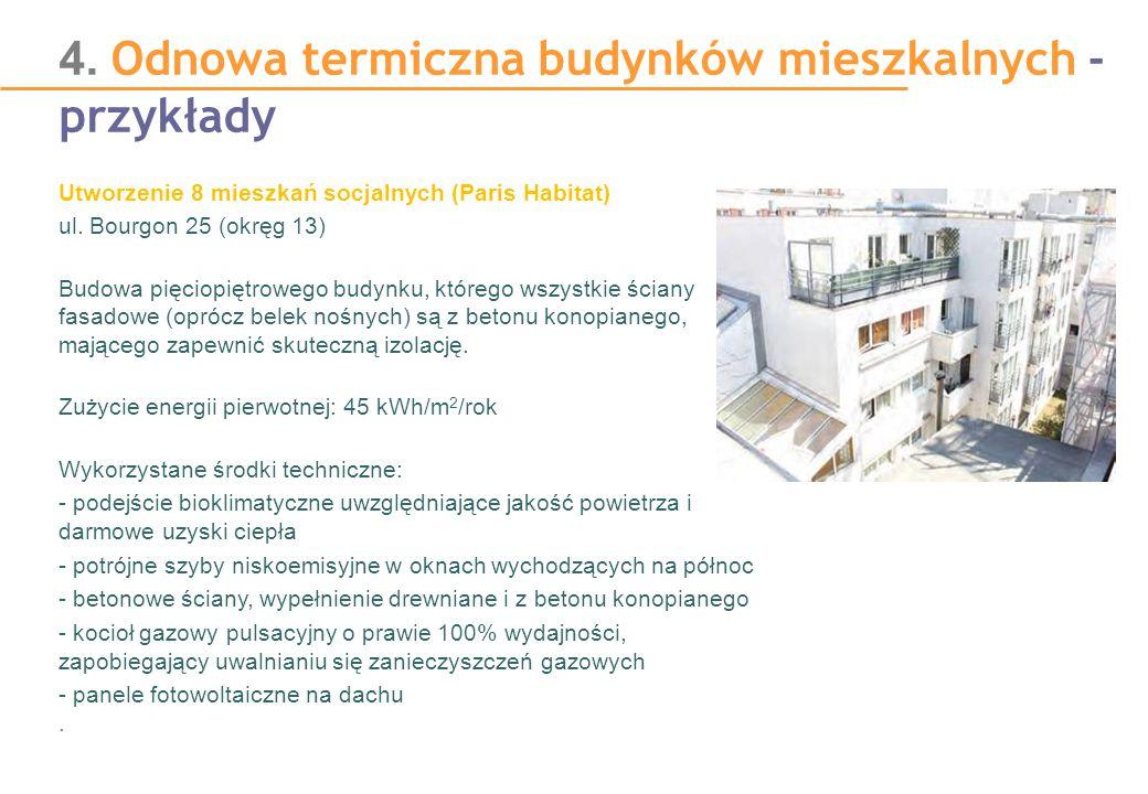 4. Odnowa termiczna budynków mieszkalnych - przykłady Utworzenie 8 mieszkań socjalnych (Paris Habitat) ul. Bourgon 25 (okręg 13) Budowa pięciopiętrowe