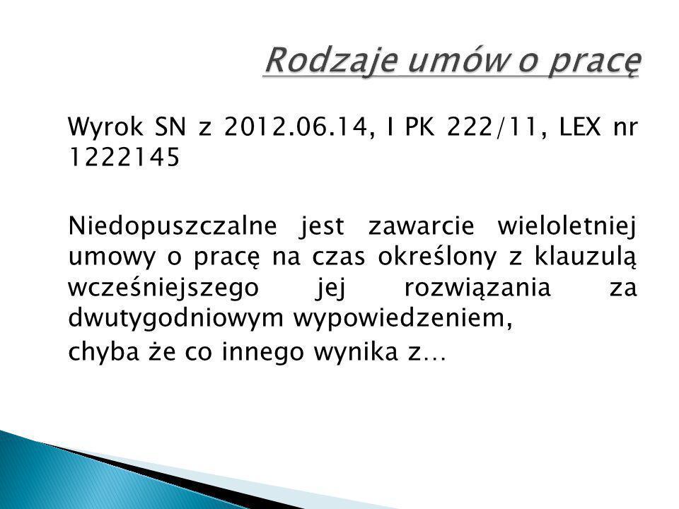 Wyrok SN z 2012.06.14, I PK 222/11, LEX nr 1222145 Niedopuszczalne jest zawarcie wieloletniej umowy o pracę na czas określony z klauzulą wcześniejszeg