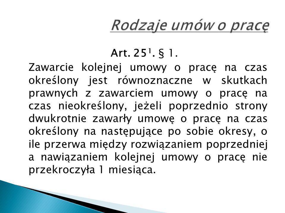 Art. 25 1. § 1. Zawarcie kolejnej umowy o pracę na czas określony jest równoznaczne w skutkach prawnych z zawarciem umowy o pracę na czas nieokreślony