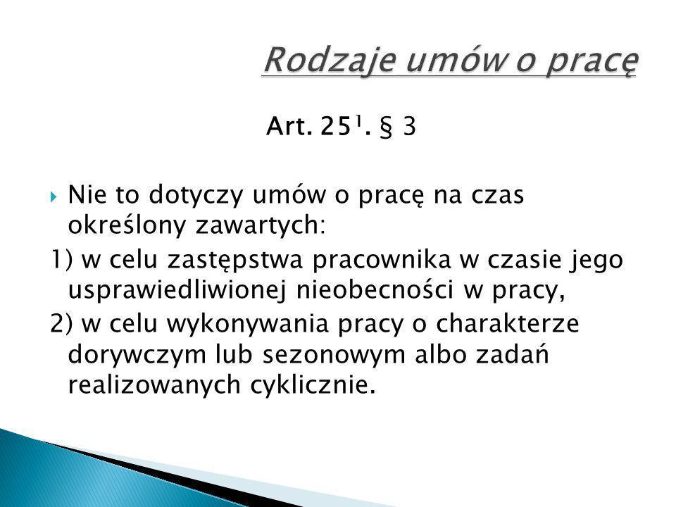 Art. 25 1. § 3  Nie to dotyczy umów o pracę na czas określony zawartych: 1) w celu zastępstwa pracownika w czasie jego usprawiedliwionej nieobecności