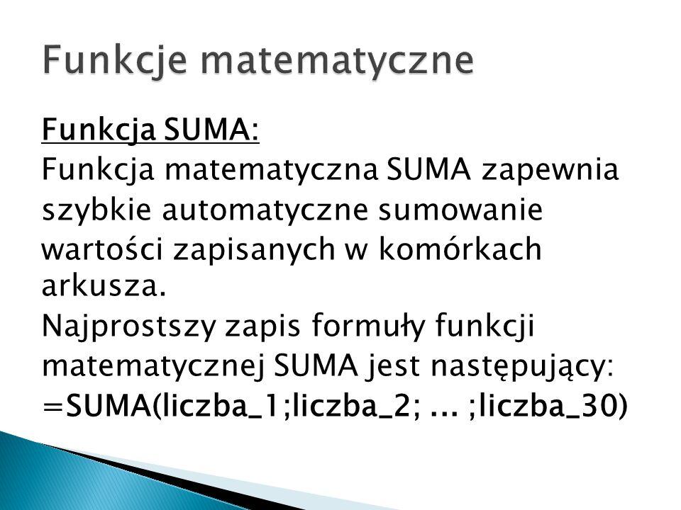 Funkcja SUMA: Funkcja matematyczna SUMA zapewnia szybkie automatyczne sumowanie wartości zapisanych w komórkach arkusza.