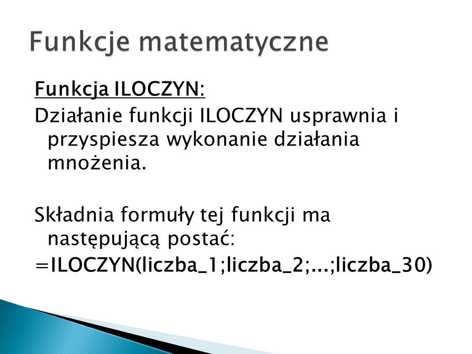 Funkcja ILOCZYN: Działanie funkcji ILOCZYN usprawnia i przyspiesza wykonanie działania mnożenia.