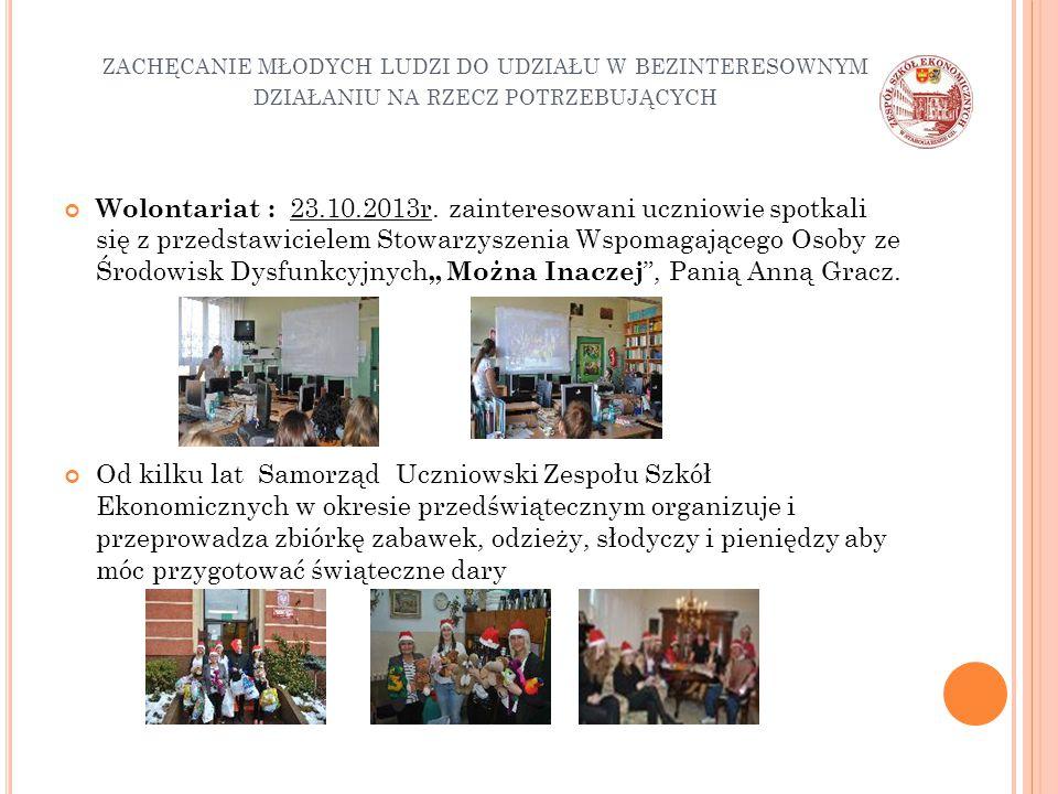 ZACHĘCANIE MŁODYCH LUDZI DO UDZIAŁU W BEZINTERESOWNYM DZIAŁANIU NA RZECZ POTRZEBUJĄCYCH Wolontariat : 23.10.2013r. zainteresowani uczniowie spotkali s